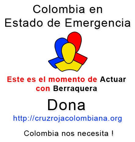 Colombia en Estado de Emergencia Este es el momento de actuar con Berraquera Dona a la Cruz Roja Colombiana. Colombia nos Necesita